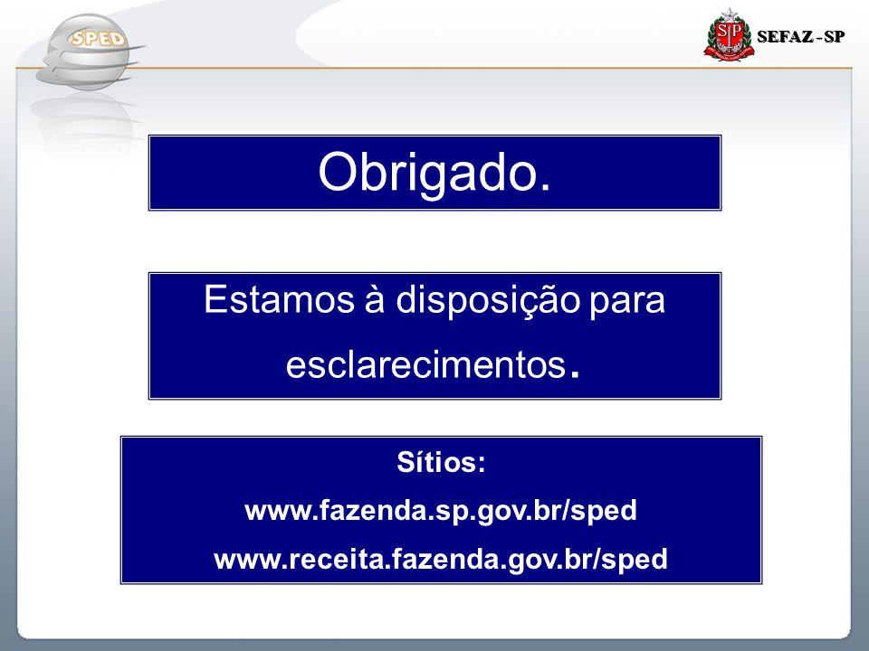 Sistema Público de Escrituração Digital SEFAZ - SP Obrigado. Estamos à disposição para esclarecimentos. Sítios: www.fazenda.sp.gov.br/sped www.receita