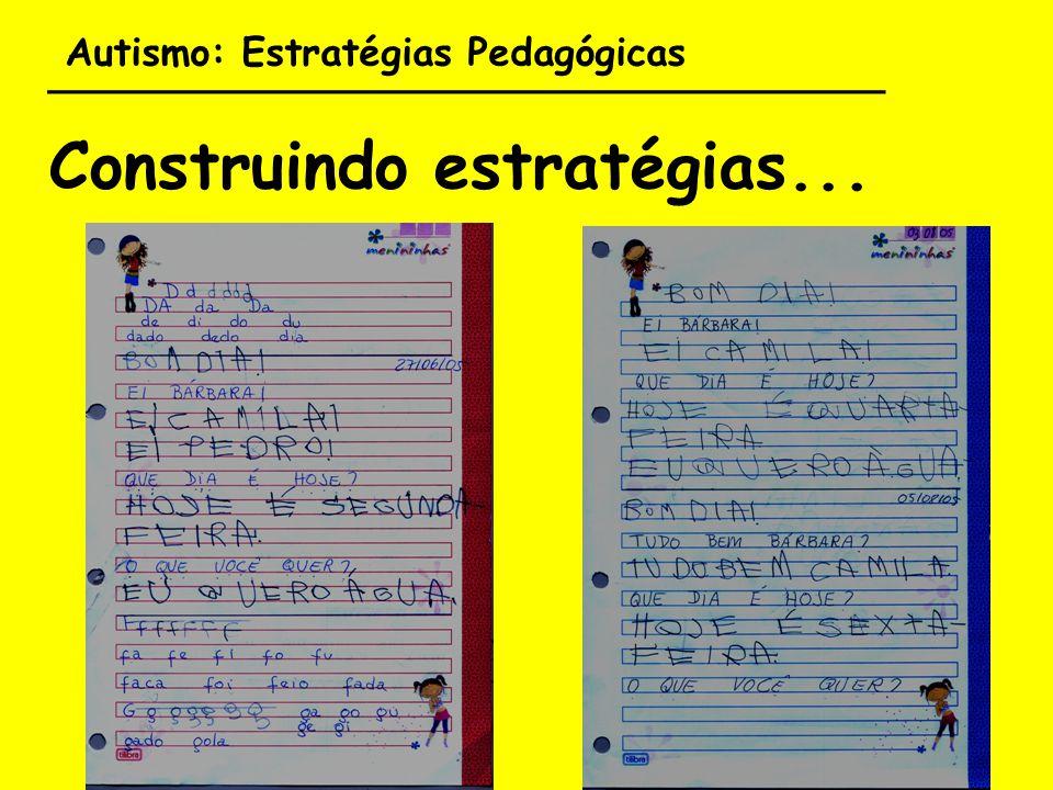 Autismo: Estratégias Pedagógicas ___________________________________ Construindo estratégias...