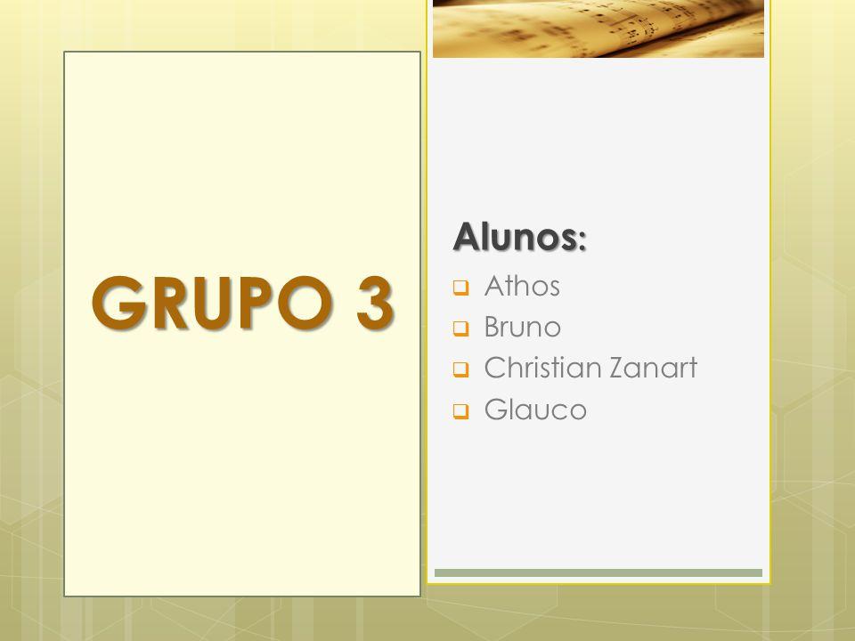 Alunos :  Athos  Bruno  Christian Zanart  Glauco GRUPO 3