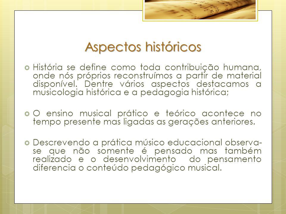 Aspectos musicológicos  A pedagogia da música e a musicologia unem- se para compreensão da música.