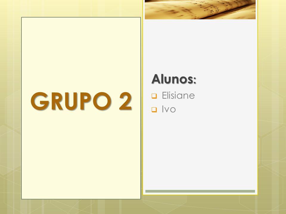 Alunos :  Elisiane  Ivo GRUPO 2