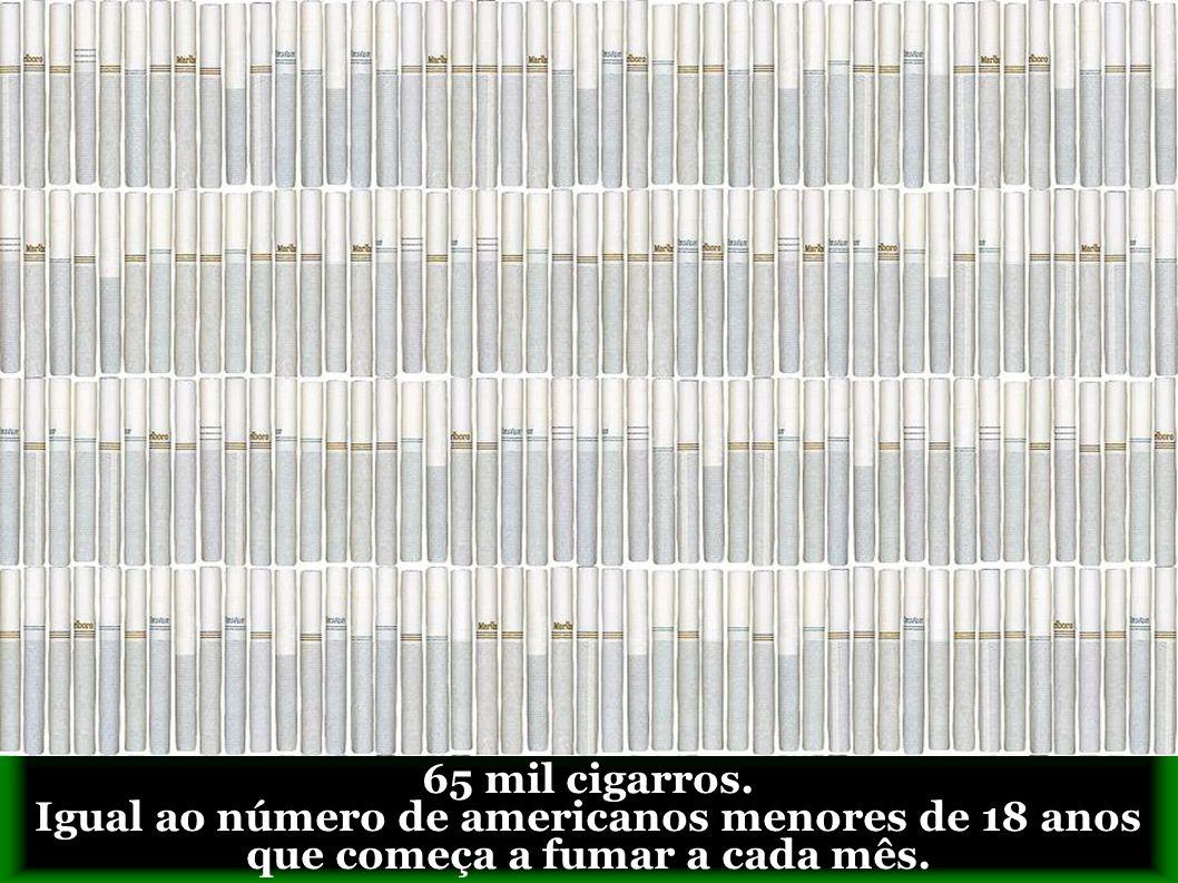 65 mil cigarros. Igual ao número de americanos menores de 18 anos que começa a fumar a cada mês.