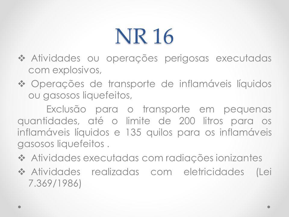 NR 16  Atividades ou operações perigosas executadas com explosivos,  Operações de transporte de inflamáveis líquidos ou gasosos liquefeitos, Exclusã