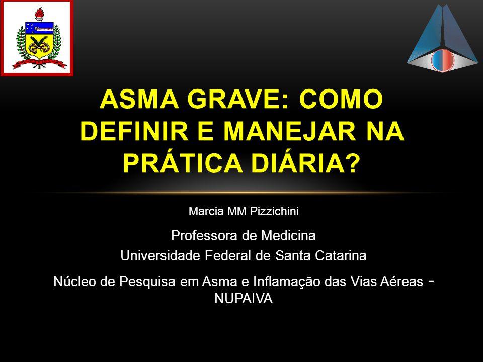 Marcia MM Pizzichini Professora de Medicina Universidade Federal de Santa Catarina Núcleo de Pesquisa em Asma e Inflamação das Vias Aéreas - NUPAIVA A