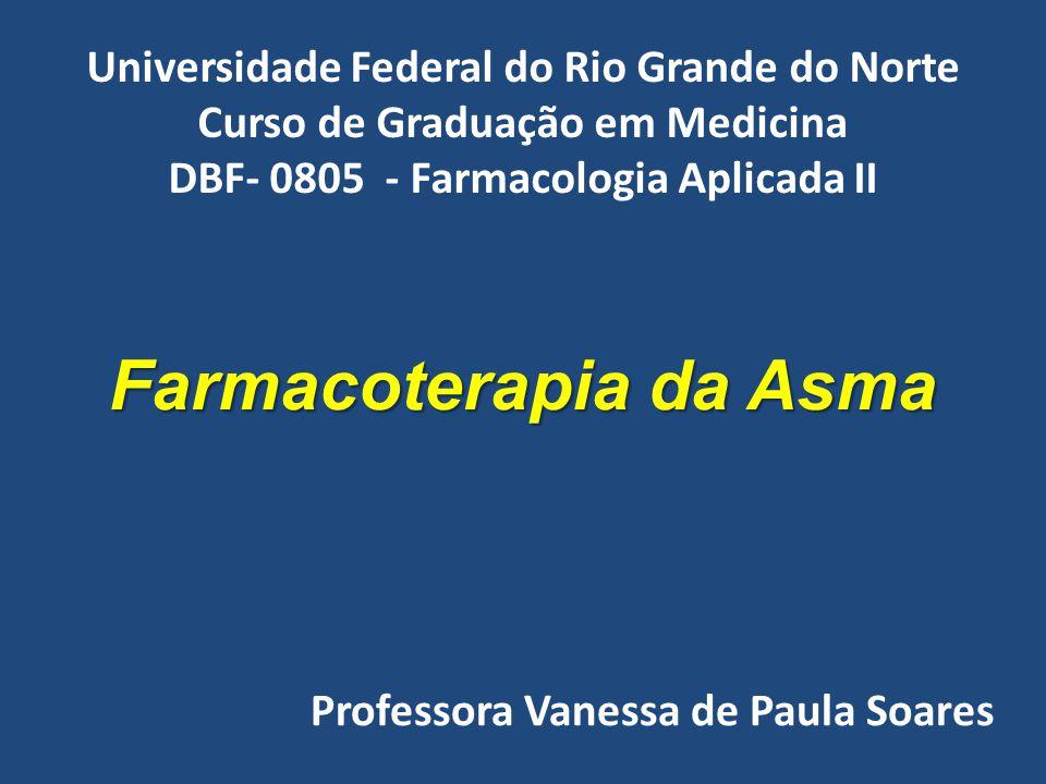 Farmacoterapia da Asma Universidade Federal do Rio Grande do Norte Curso de Graduação em Medicina DBF- 0805 - Farmacologia Aplicada II Professora Vane
