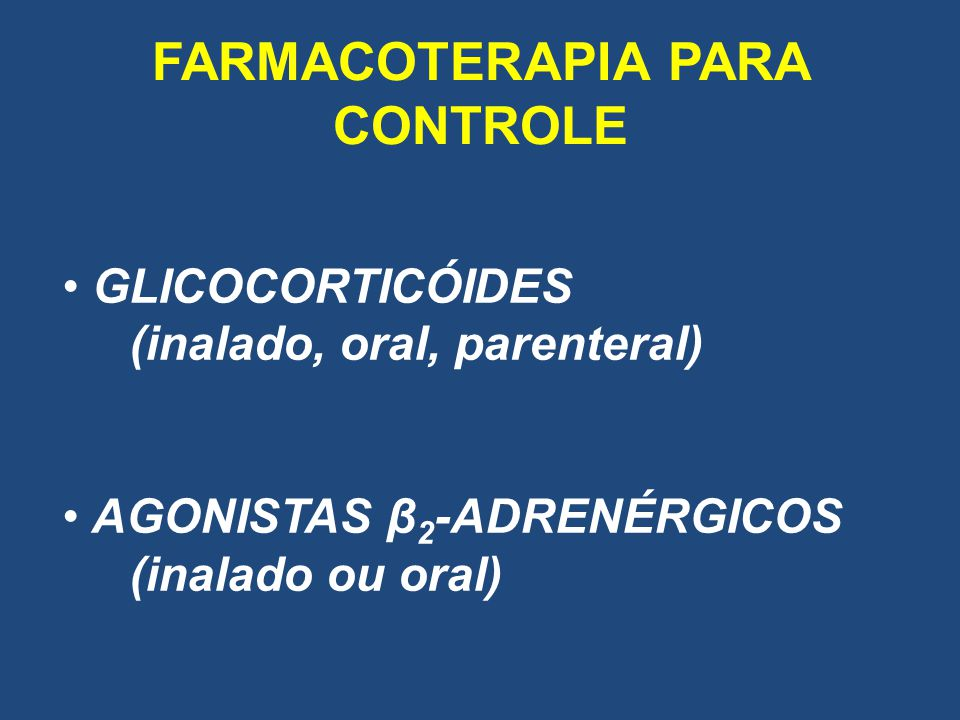 FARMACOTERAPIA PARA CONTROLE GLICOCORTICÓIDES (inalado, oral, parenteral) AGONISTAS β 2 -ADRENÉRGICOS (inalado ou oral)