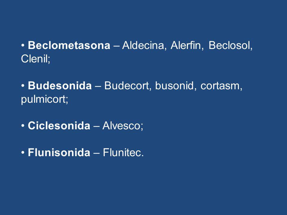 Beclometasona – Aldecina, Alerfin, Beclosol, Clenil; Budesonida – Budecort, busonid, cortasm, pulmicort; Ciclesonida – Alvesco; Flunisonida – Flunitec