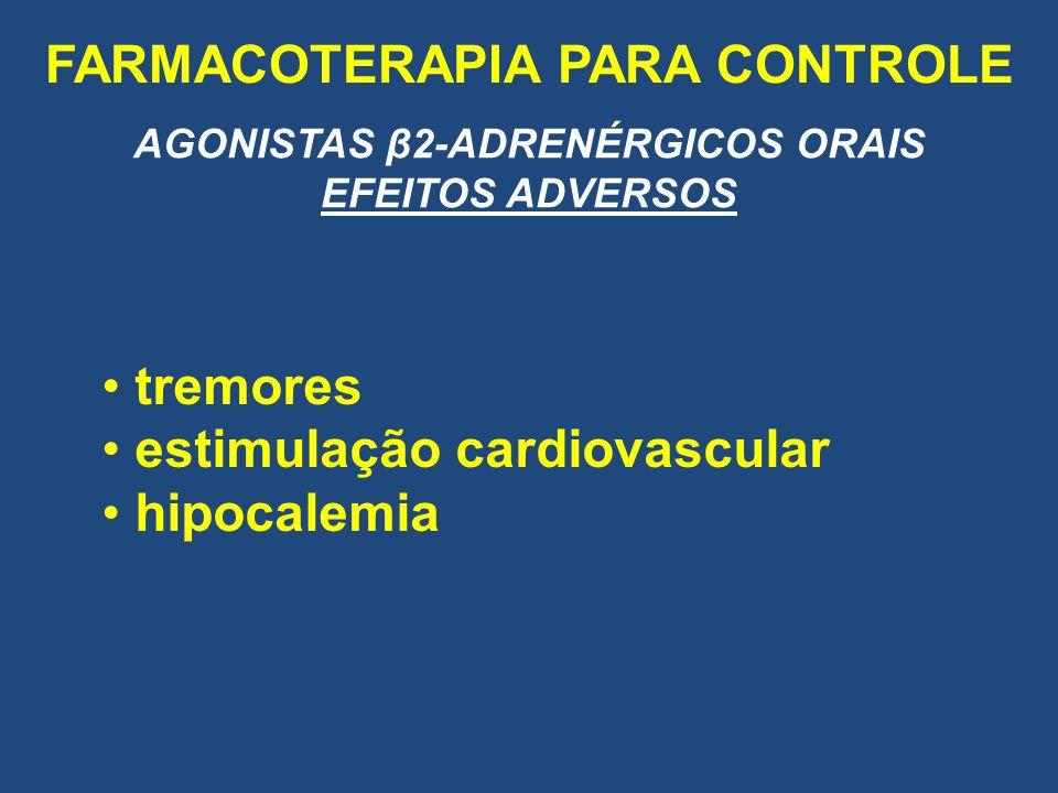 FARMACOTERAPIA PARA CONTROLE AGONISTAS β2-ADRENÉRGICOS ORAIS EFEITOS ADVERSOS tremores estimulação cardiovascular hipocalemia