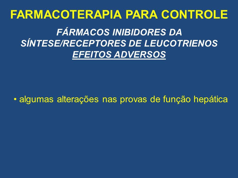 FÁRMACOS INIBIDORES DA SÍNTESE/RECEPTORES DE LEUCOTRIENOS EFEITOS ADVERSOS algumas alterações nas provas de função hepática