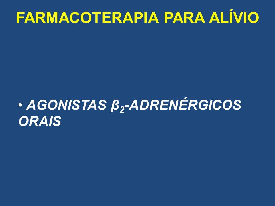 FARMACOTERAPIA PARA ALÍVIO AGONISTAS β 2 -ADRENÉRGICOS ORAIS