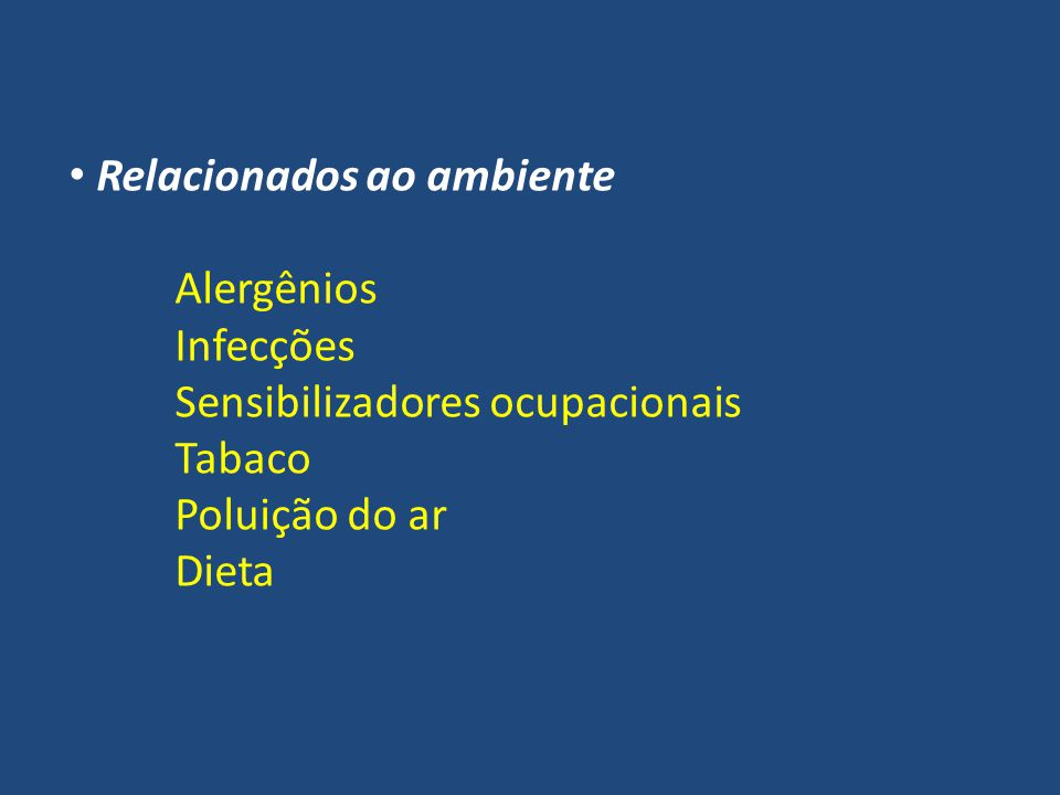 Relacionados ao ambiente Alergênios Infecções Sensibilizadores ocupacionais Tabaco Poluição do ar Dieta