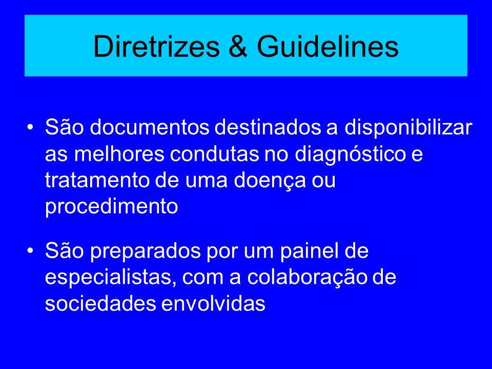 Diretrizes & Guidelines São documentos destinados a disponibilizar as melhores condutas no diagnóstico e tratamento de uma doença ou procedimento São