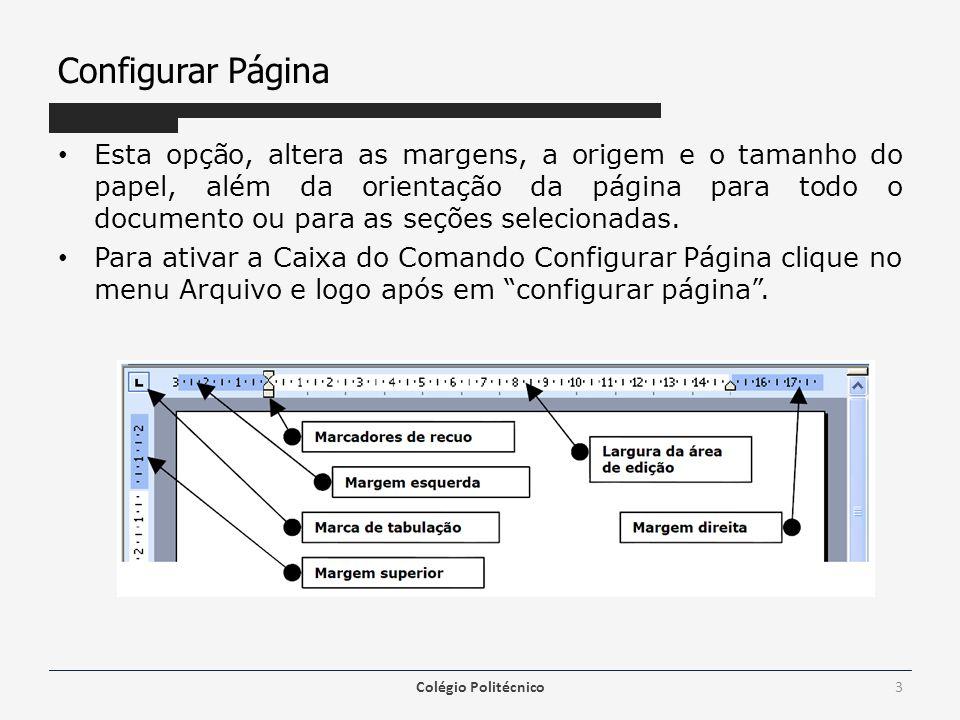 Cabeçalho e rodapé A partir do momento em que se escolhe esta opção o Word disponibiliza as áreas de cabeçalho e rodapé para se escrever, passando a visualizar uma nova barra de ferramentas Menu Exibir -> Cabeçalho e rodapé Colégio Politécnico14