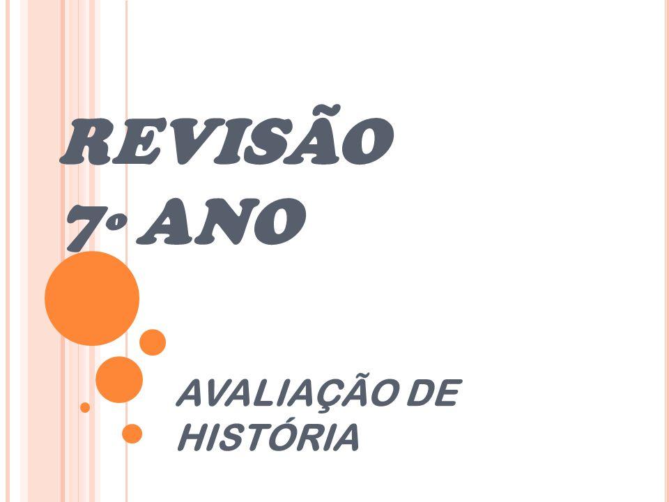 REVISÃO 7 º ANO AVALIAÇÃO DE HISTÓRIA