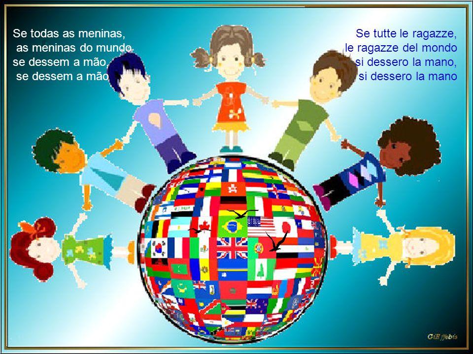 e se tutta la gente si desse la mano se il mondo veramente si desse una mano allora si farebbe un girotondo intorno al mondo e se todas as gentes se d