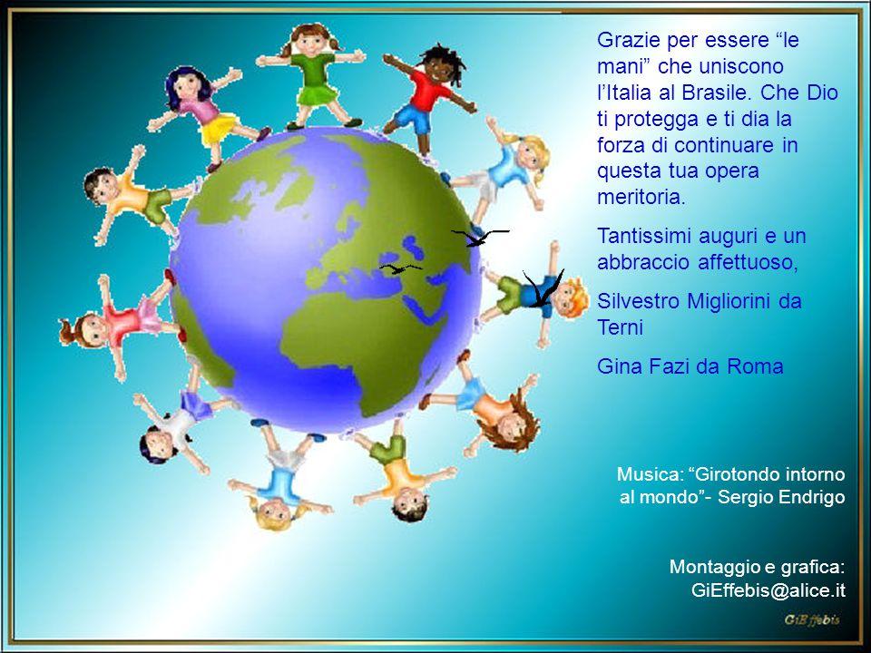 Musica: Girotondo intorno al mondo - Sergio Endrigo Montaggio e grafica: GiEffebis@alice.it Grazie per essere le mani che uniscono l'Italia al Brasile.