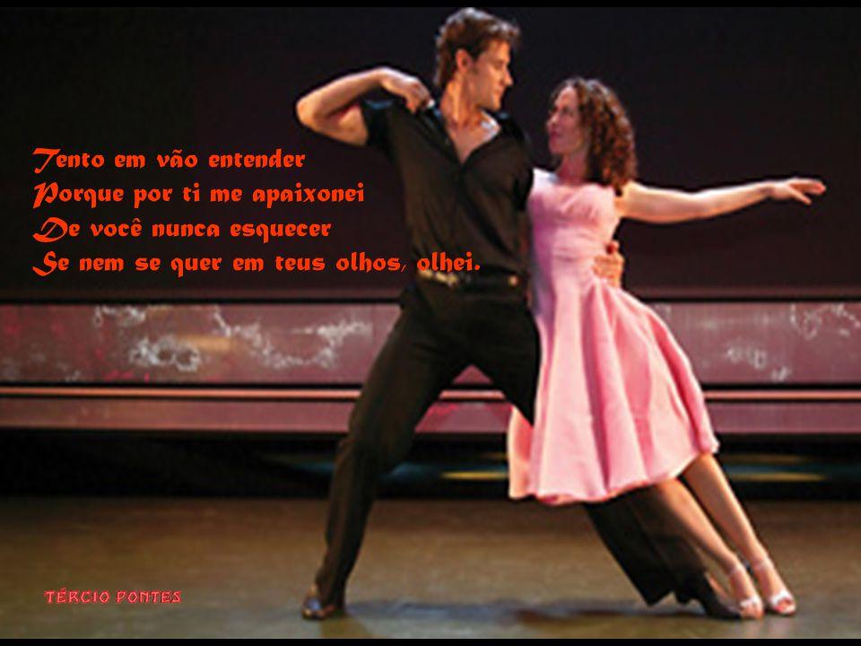 Sonho sim, em contigo dançar Não sei nem como te explicar O porque desse querer De tanto contigo sonhar.