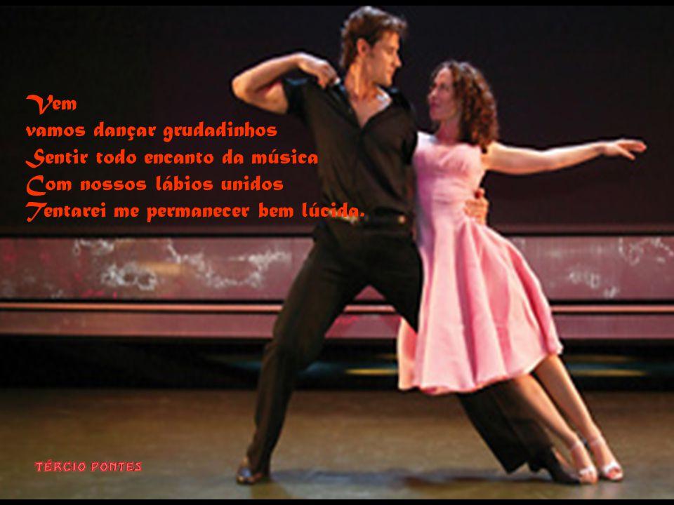 Mas quero sim, dançar contigo A dança desses tempos sonhados Meu corpo no teu aninhado Ficaremos assim entrelaçados