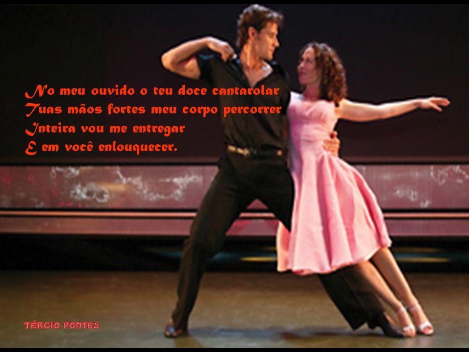 Vem vamos dançar grudadinhos Sentir todo encanto da música Com nossos lábios unidos Tentarei me permanecer bem lúcida.