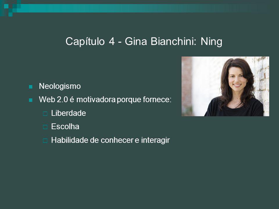 Capítulo 4 - Gina Bianchini: Ning Neologismo Web 2.0 é motivadora porque fornece:  Liberdade  Escolha  Habilidade de conhecer e interagir