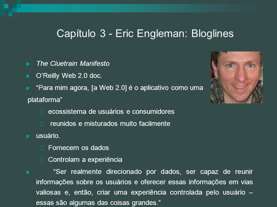 """Capítulo 3 - Eric Engleman: Bloglines The Cluetrain Manifesto O'Reilly Web 2.0 doc. """"Para mim agora, [a Web 2.0] é o aplicativo como uma plataforma"""" """