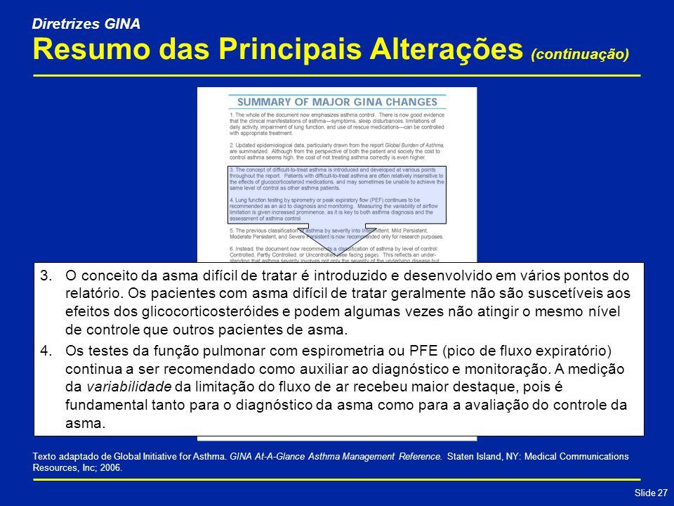 Slide 27 Resumo das Principais Alterações (continuação) 3.O conceito da asma difícil de tratar é introduzido e desenvolvido em vários pontos do relatório.