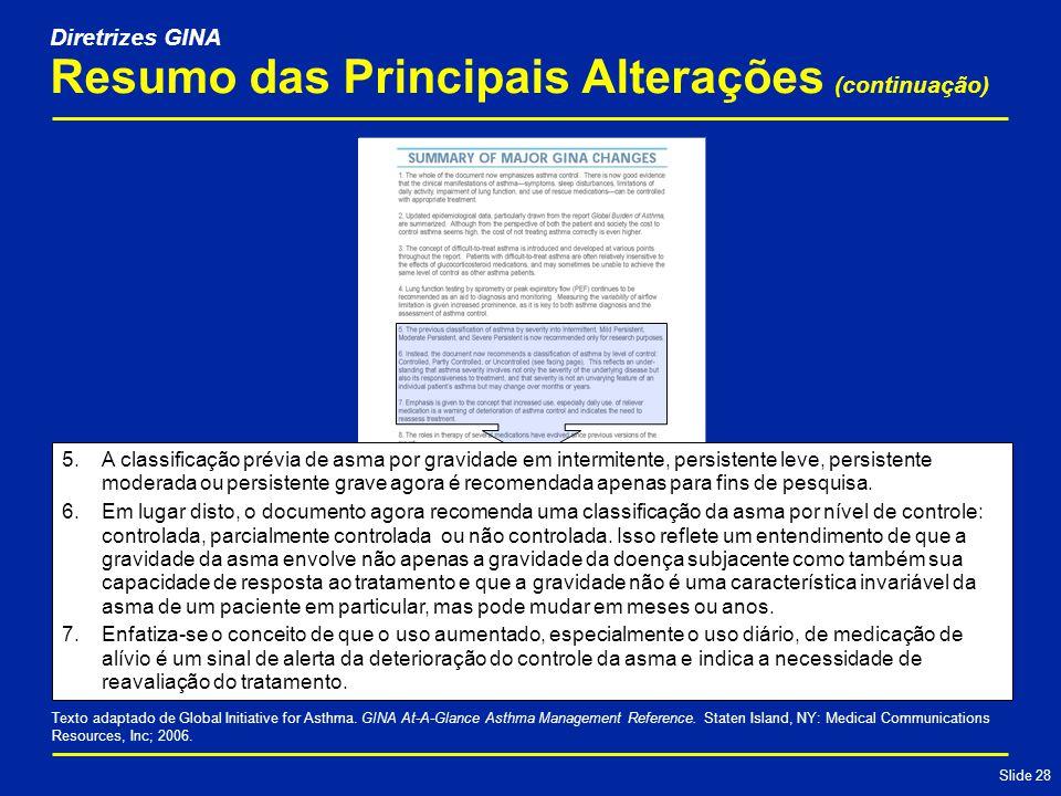 Slide 28 Resumo das Principais Alterações (continuação) 5.A classificação prévia de asma por gravidade em intermitente, persistente leve, persistente moderada ou persistente grave agora é recomendada apenas para fins de pesquisa.