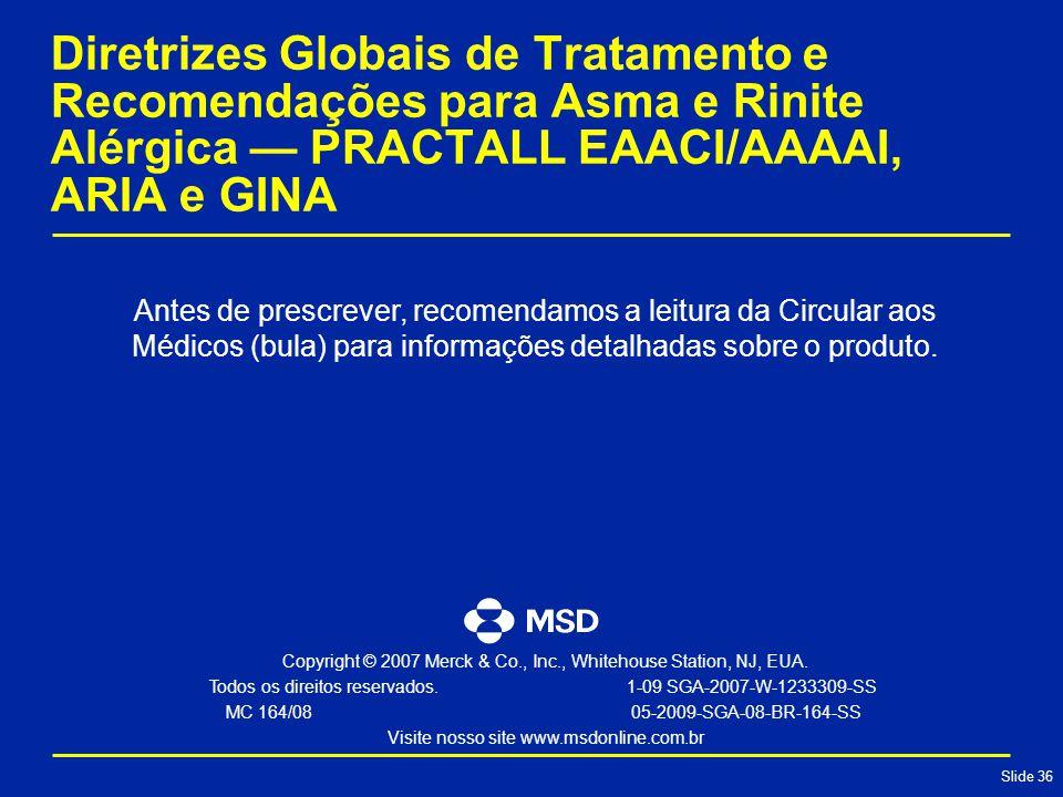 Slide 36 Diretrizes Globais de Tratamento e Recomendações para Asma e Rinite Alérgica — PRACTALL EAACI/AAAAI, ARIA e GINA Antes de prescrever, recomendamos a leitura da Circular aos Médicos (bula) para informações detalhadas sobre o produto.