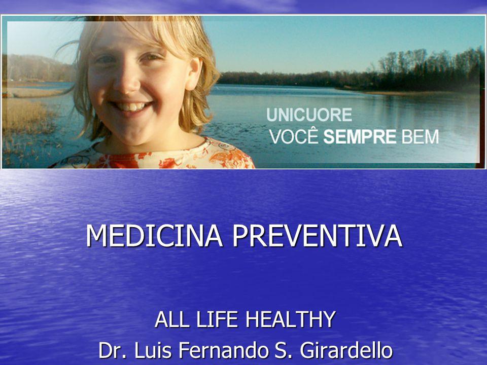 MEDICINA PREVENTIVA ALL LIFE HEALTHY Dr. Luis Fernando S. Girardello