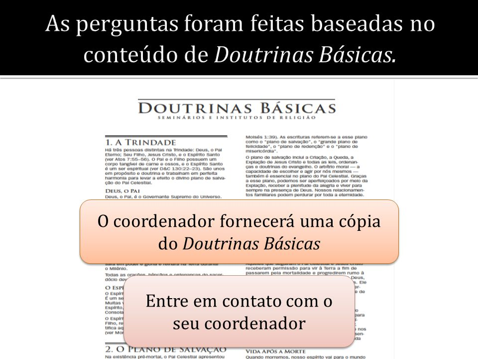 As perguntas foram feitas baseadas no conteúdo de Doutrinas Básicas. Entre em contato com o seu coordenador Entre em contato com o seu coordenador O c