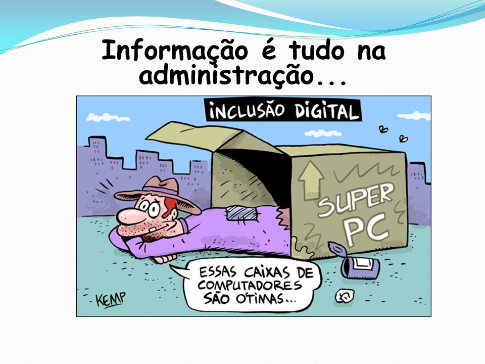 Informação é tudo na administração...