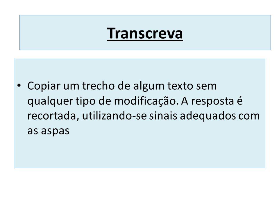 Transcreva Copiar um trecho de algum texto sem qualquer tipo de modificação. A resposta é recortada, utilizando-se sinais adequados com as aspas