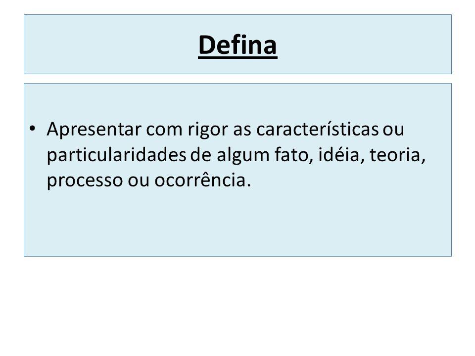 Defina Apresentar com rigor as características ou particularidades de algum fato, idéia, teoria, processo ou ocorrência.
