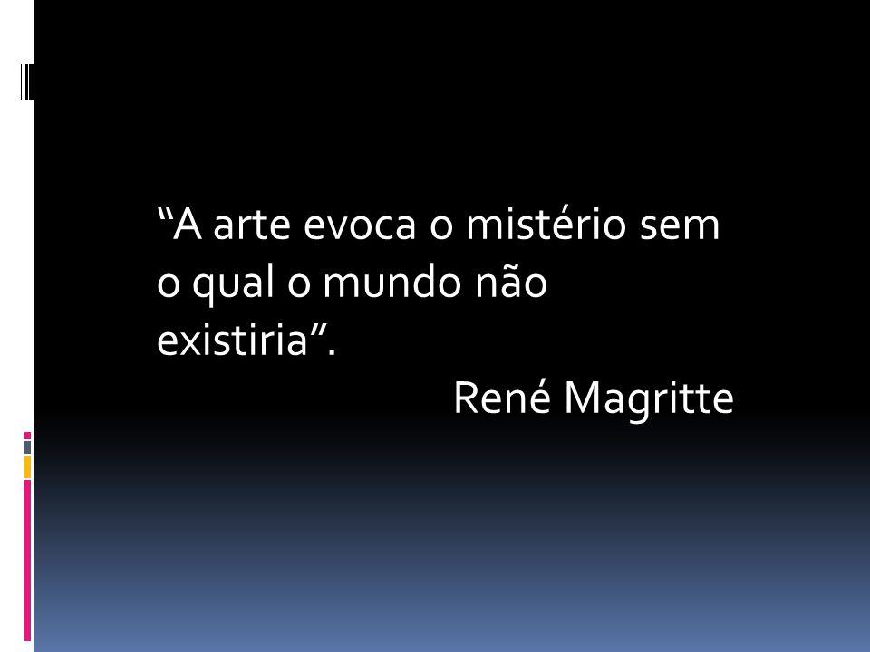 """""""A arte evoca o mistério sem o qual o mundo não existiria"""". René Magritte"""
