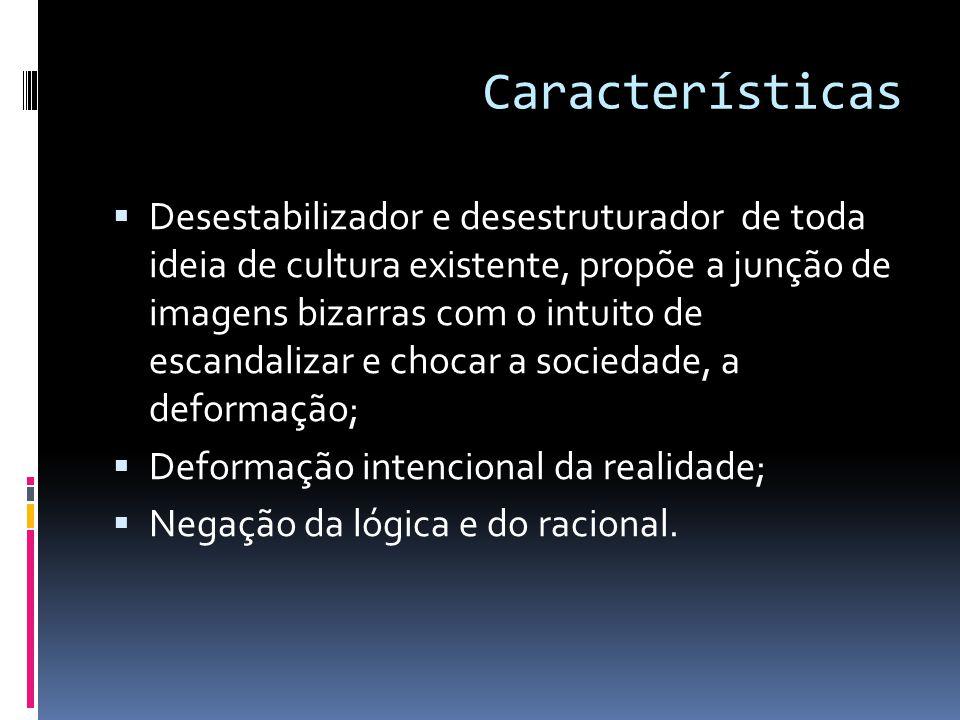 Características  Desestabilizador e desestruturador de toda ideia de cultura existente, propõe a junção de imagens bizarras com o intuito de escandal