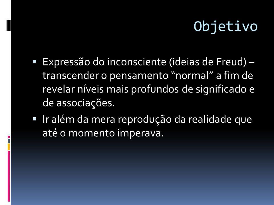 """Objetivo  Expressão do inconsciente (ideias de Freud) – transcender o pensamento """"normal"""" a fim de revelar níveis mais profundos de significado e de"""
