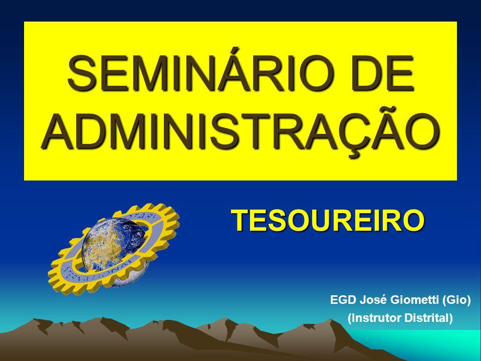 SEMINÁRIO DE ADMINISTRAÇÃO TESOUREIRO EGD José Giometti (Gio) (Instrutor Distrital)