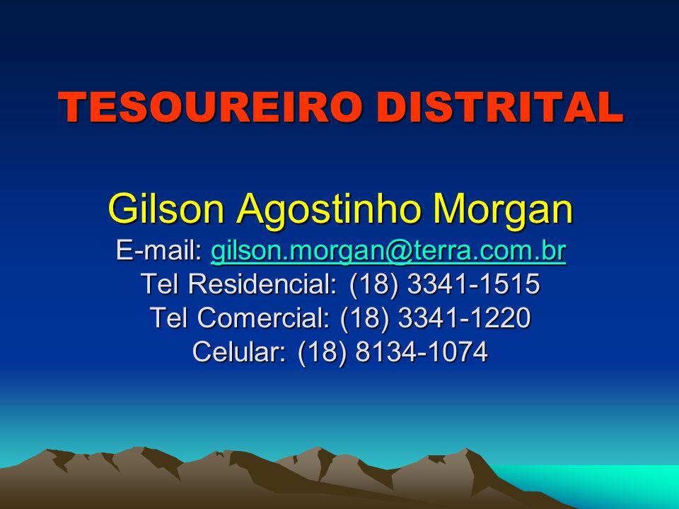 TESOUREIRO DISTRITAL Gilson Agostinho Morgan E-mail: gilson.morgan@terra.com.br Tel Residencial: (18) 3341-1515 Tel Comercial: (18) 3341-1220 Celular:
