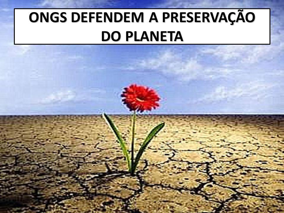 ONGS DEFENDEM A PRESERVAÇÃO DO PLANETA