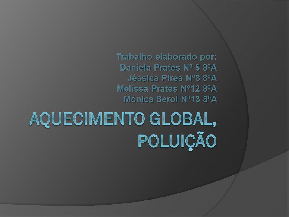 Trabalho elaborado por: Daniela Prates Nº 5 8ºA Jéssica Pires Nº8 8ºA Melissa Prates Nº12 8ºA Mónica Serol Nº13 8ºA