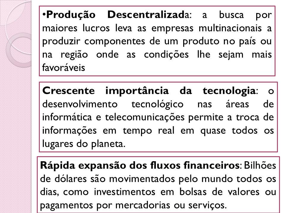 Produção Descentralizada: a busca por maiores lucros leva as empresas multinacionais a produzir componentes de um produto no país ou na região onde as