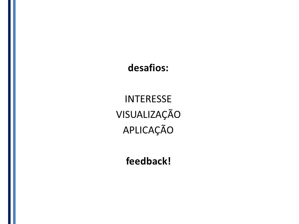 desafios: INTERESSE VISUALIZAÇÃO APLICAÇÃO feedback!
