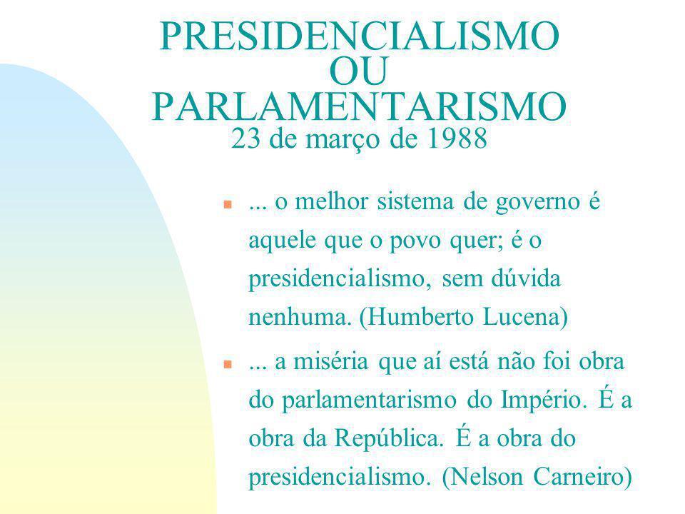 PRESIDENCIALISMO OU PARLAMENTARISMO 23 de março de 1988 n...