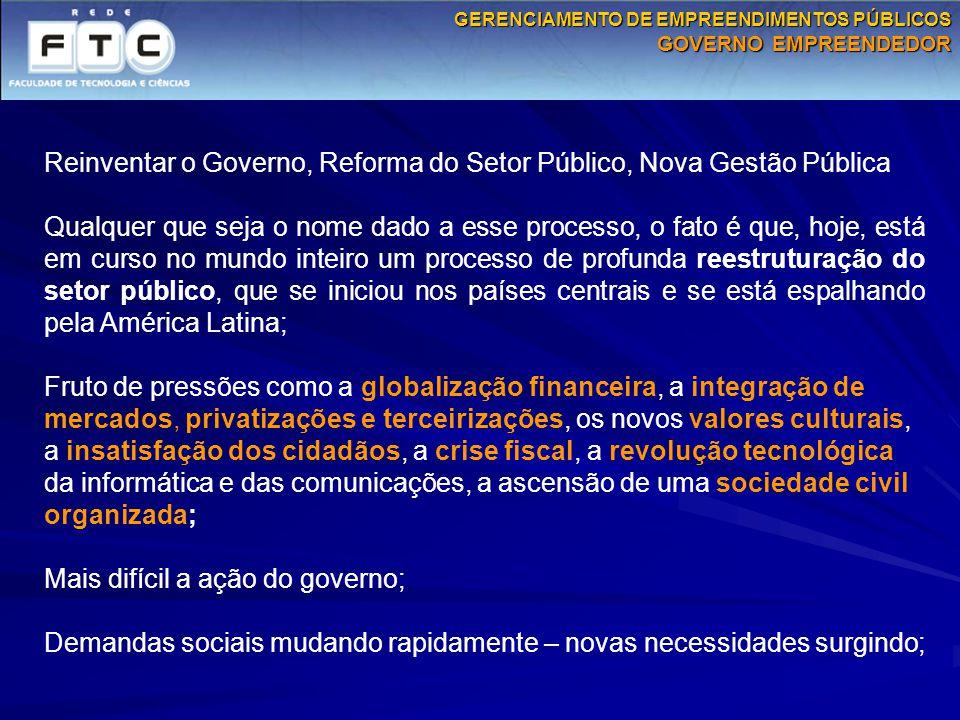 Reinventar o Governo, Reforma do Setor Público, Nova Gestão Pública Qualquer que seja o nome dado a esse processo, o fato é que, hoje, está em curso n