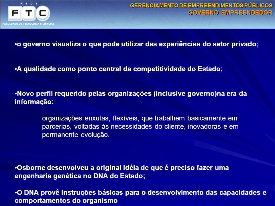 o governo visualiza o que pode utilizar das experiências do setor privado; A qualidade como ponto central da competitividade do Estado; Novo perfil re