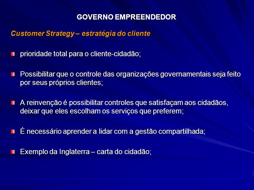 Customer Strategy – estratégia do cliente prioridade total para o cliente-cidadão; Possibilitar que o controle das organizações governamentais seja fe