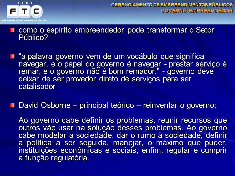 """como o espírito empreendedor pode transformar o Setor Público? """"a palavra governo vem de um vocábulo que significa navegar, e o papel do governo é nav"""