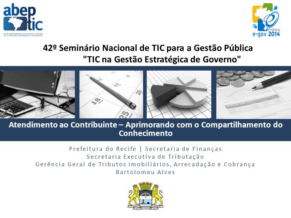 Atendimento ao Contribuinte – Aprimorando com o Compartilhamento do Conhecimento Prefeitura do Recife | Secretaria de Finanças Secretaria Executiva de