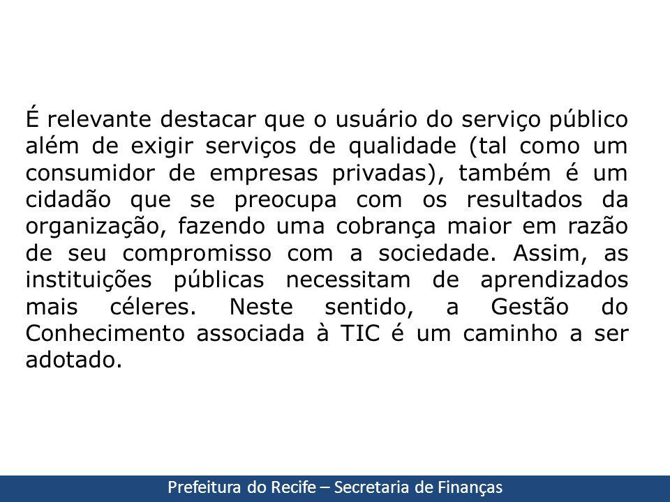 Prefeitura do Recife – Secretaria de Finanças É relevante destacar que o usuário do serviço público além de exigir serviços de qualidade (tal como um