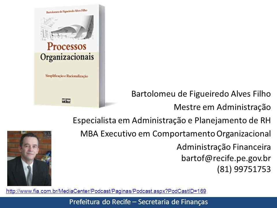 Racionalização de processos Bartolomeu de Figueiredo Alves Filho Mestre em Administração Especialista em Administração e Planejamento de RH MBA Execut